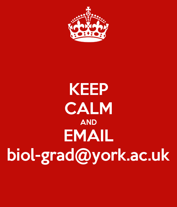 KEEP CALM AND EMAIL biol-grad@york.ac.uk