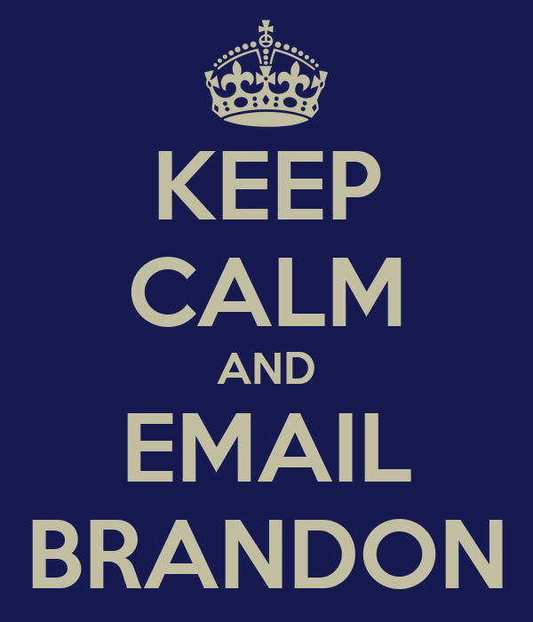 KEEP CALM AND EMAIL BRANDON