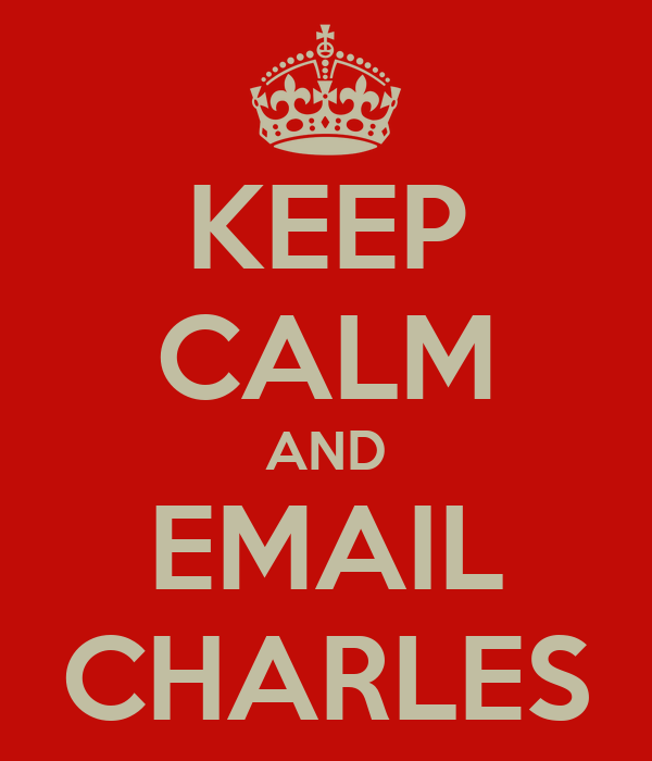 KEEP CALM AND EMAIL CHARLES