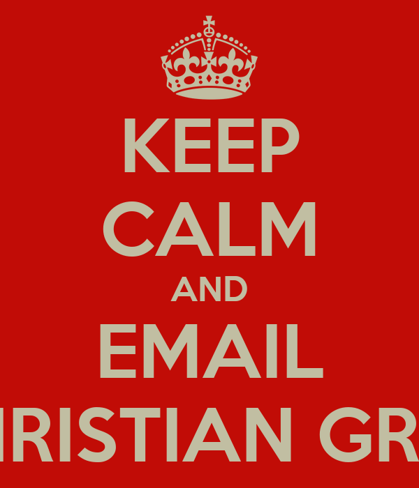 KEEP CALM AND EMAIL CHRISTIAN GREY