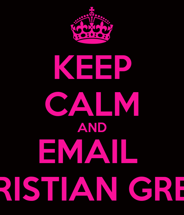 KEEP CALM AND EMAIL  CRISTIAN GREY
