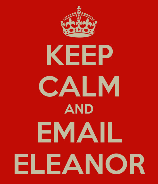 KEEP CALM AND EMAIL ELEANOR