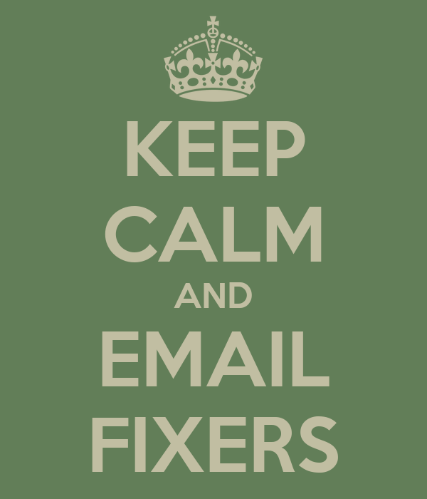 KEEP CALM AND EMAIL FIXERS