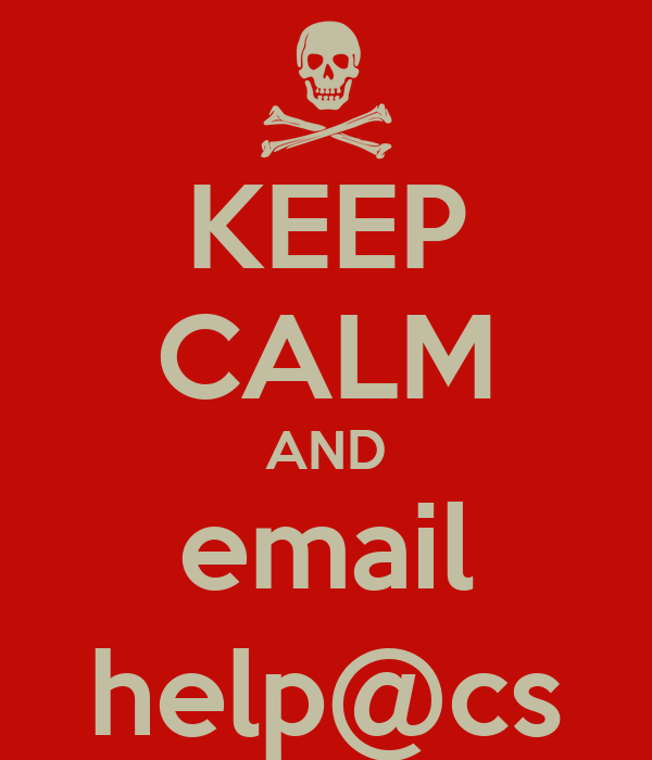 KEEP CALM AND email help@cs