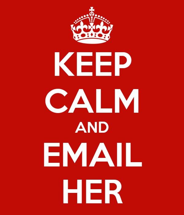 KEEP CALM AND EMAIL HER