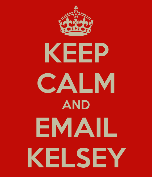 KEEP CALM AND EMAIL KELSEY