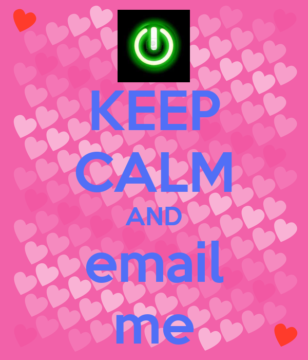 KEEP CALM AND email me