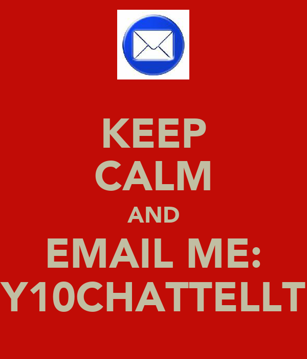 KEEP CALM AND EMAIL ME: Y10CHATTELLT