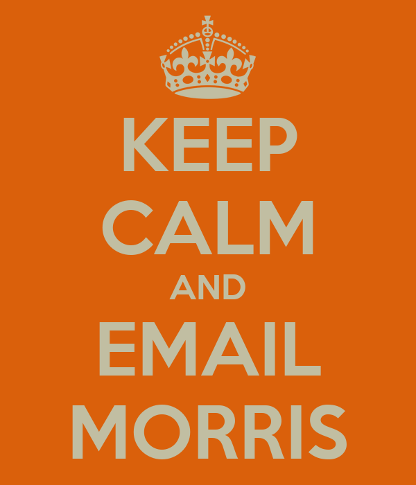 KEEP CALM AND EMAIL MORRIS