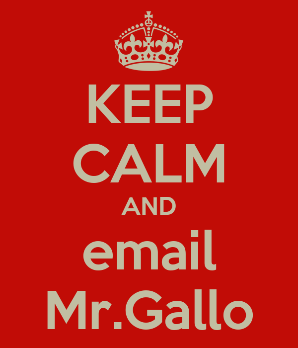KEEP CALM AND email Mr.Gallo