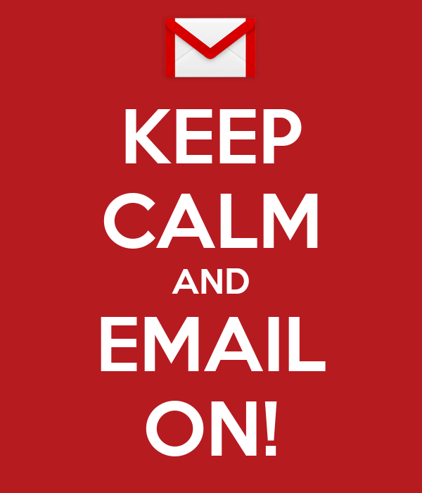 KEEP CALM AND EMAIL ON!