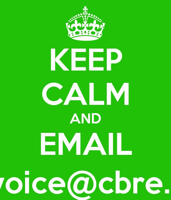 KEEP CALM AND EMAIL ourvoice@cbre.com