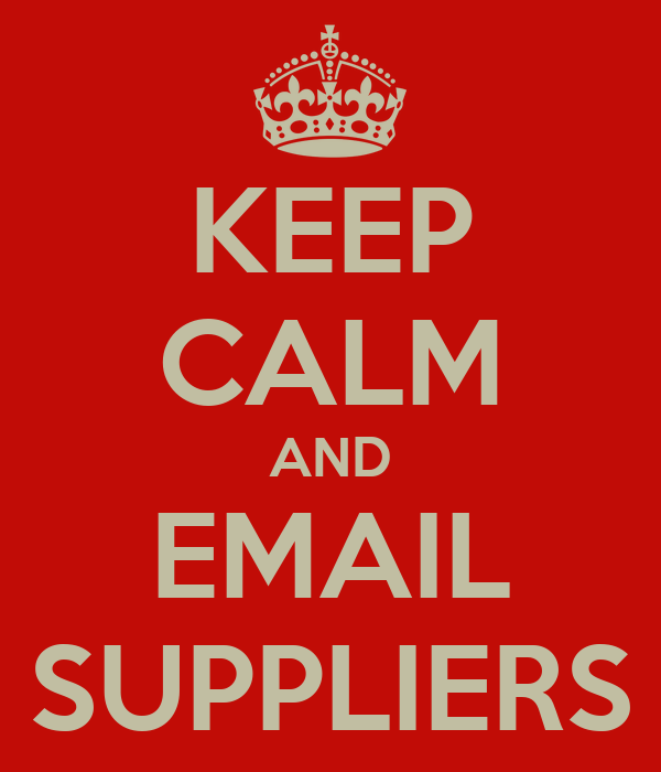 KEEP CALM AND EMAIL SUPPLIERS