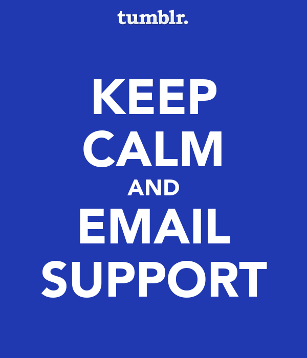 KEEP CALM AND EMAIL SUPPORT