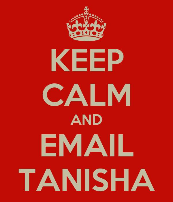 KEEP CALM AND EMAIL TANISHA
