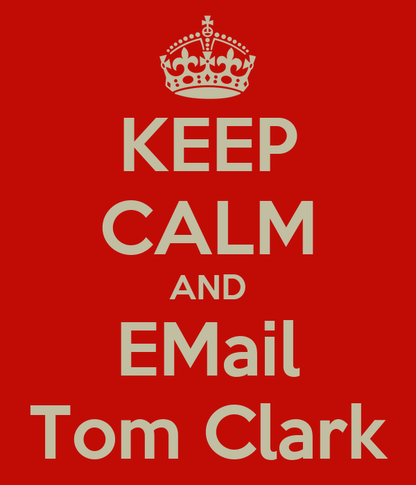 KEEP CALM AND EMail Tom Clark