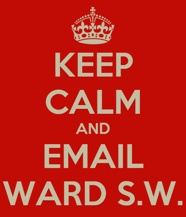 KEEP CALM AND EMAIL WARD S.W.