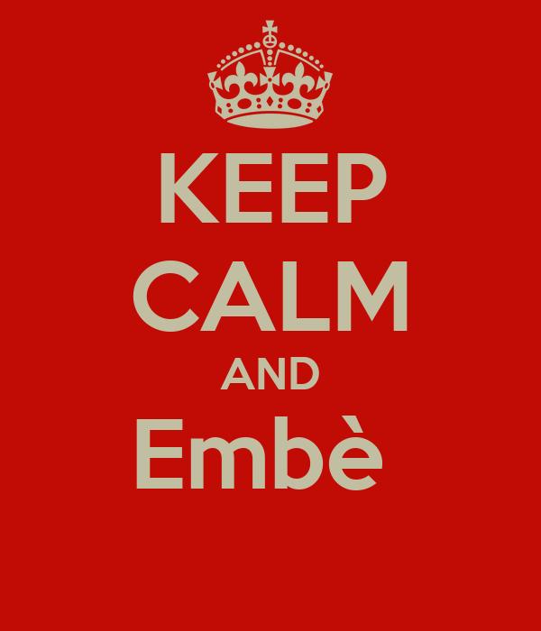 KEEP CALM AND Embè