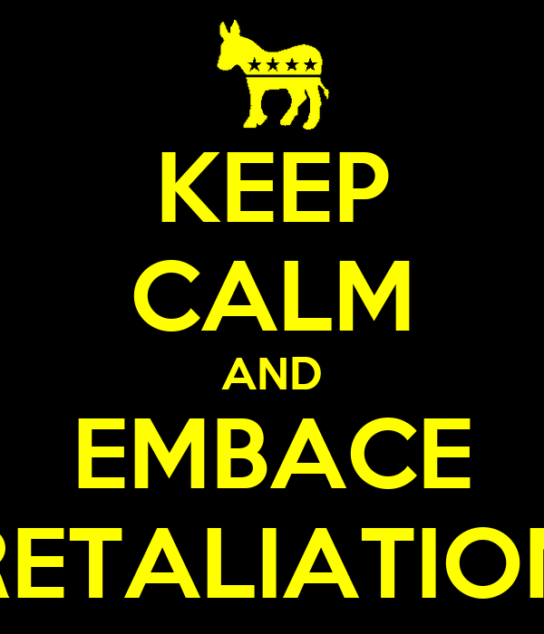 KEEP CALM AND EMBACE RETALIATION
