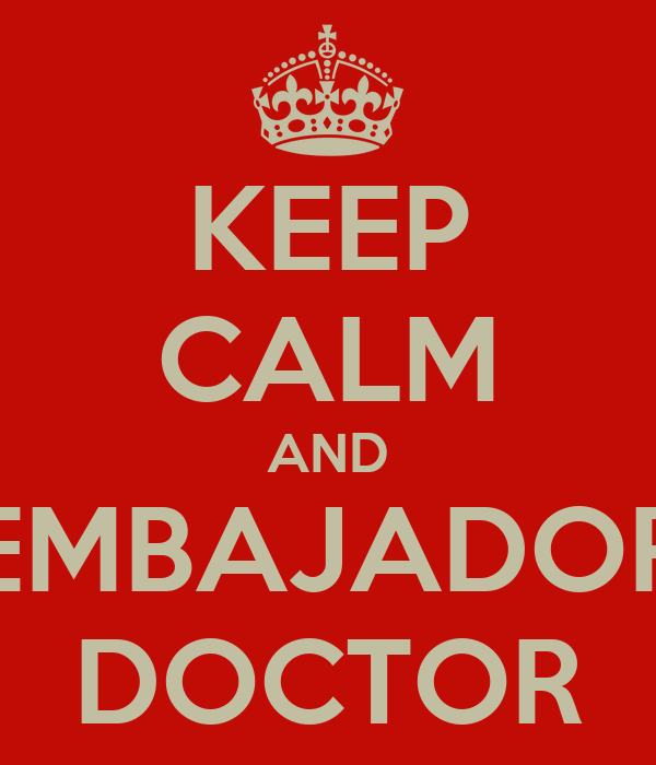 KEEP CALM AND EMBAJADOR DOCTOR