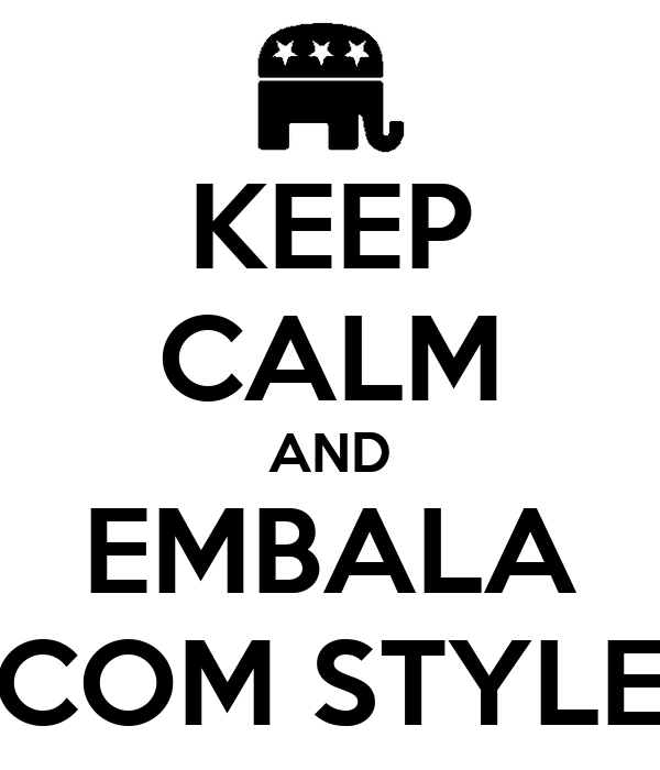 KEEP CALM AND EMBALA COM STYLE