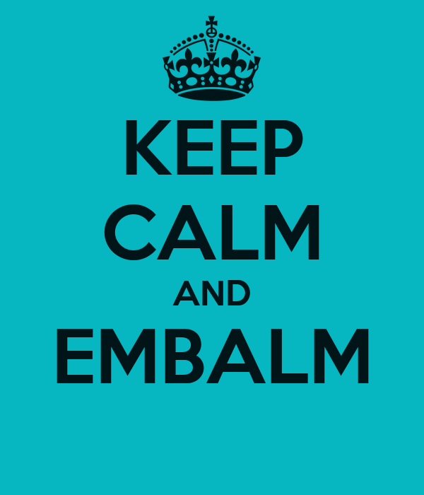 KEEP CALM AND EMBALM