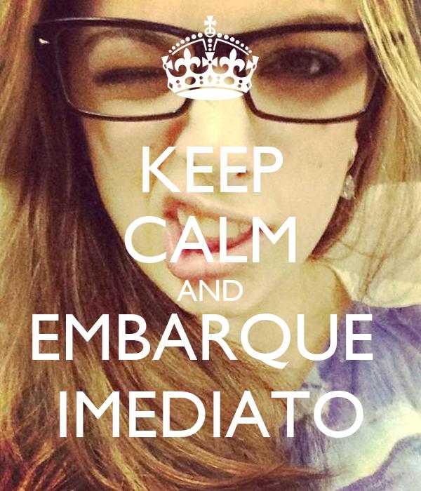 KEEP CALM AND EMBARQUE  IMEDIATO