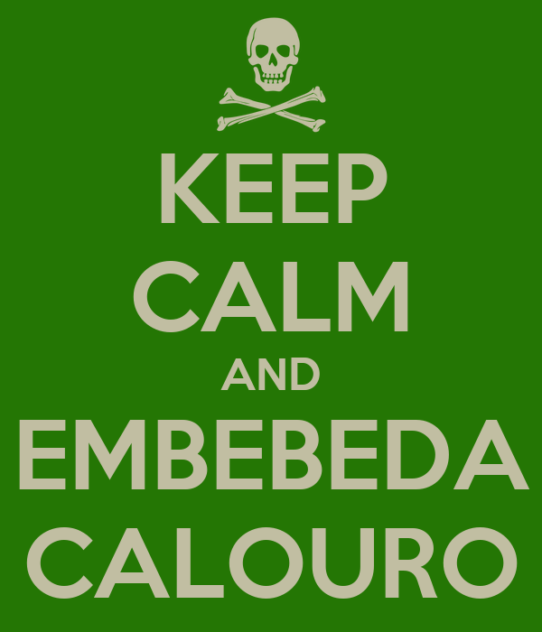 KEEP CALM AND EMBEBEDA CALOURO