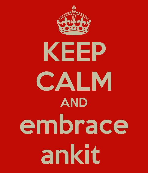 KEEP CALM AND embrace ankit