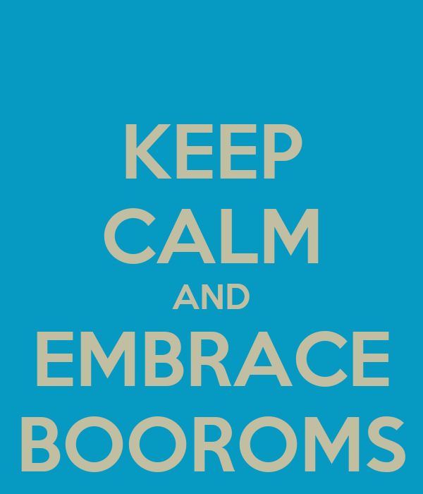 KEEP CALM AND EMBRACE BOOROMS