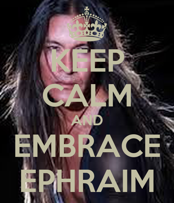 KEEP CALM AND EMBRACE EPHRAIM