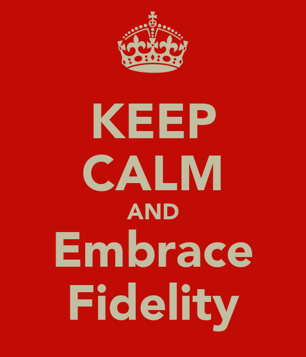 KEEP CALM AND Embrace Fidelity