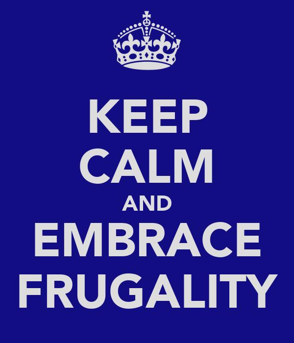 KEEP CALM AND EMBRACE FRUGALITY