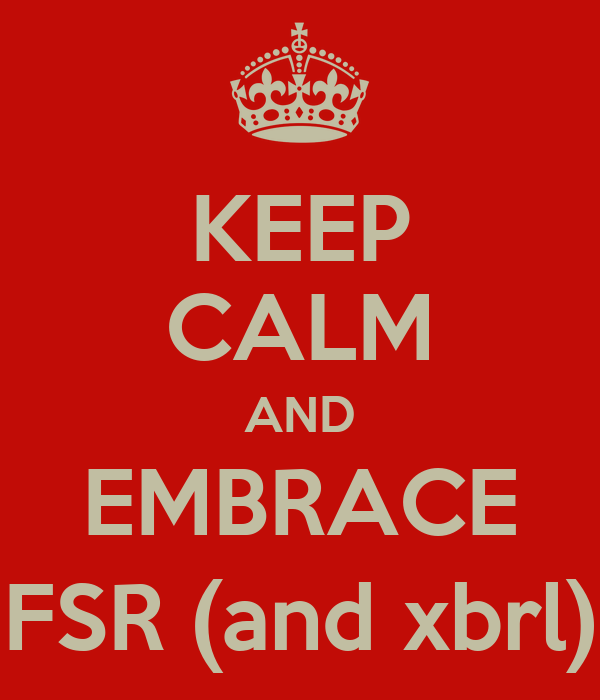 KEEP CALM AND EMBRACE FSR (and xbrl)