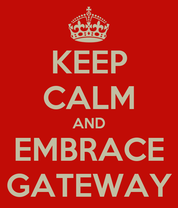 KEEP CALM AND EMBRACE GATEWAY