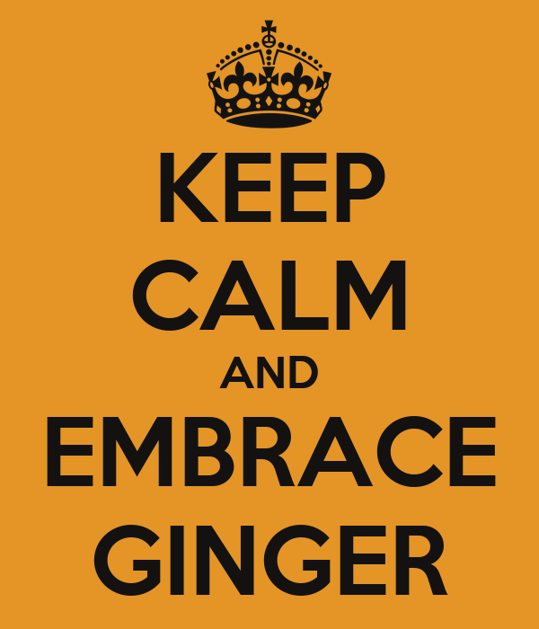 KEEP CALM AND EMBRACE GINGER