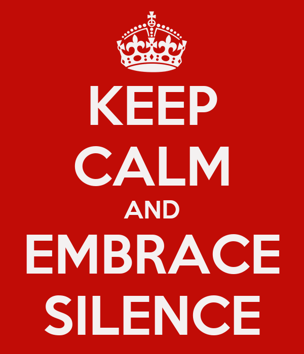 KEEP CALM AND EMBRACE SILENCE