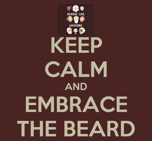 KEEP CALM AND EMBRACE THE BEARD