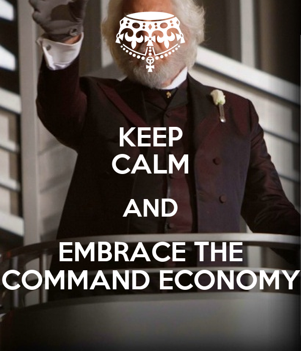 KEEP CALM AND EMBRACE THE COMMAND ECONOMY