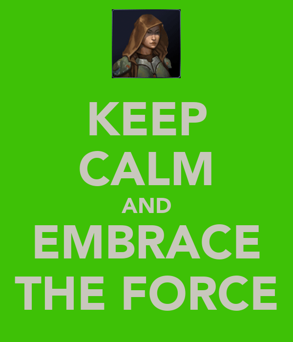 KEEP CALM AND EMBRACE THE FORCE