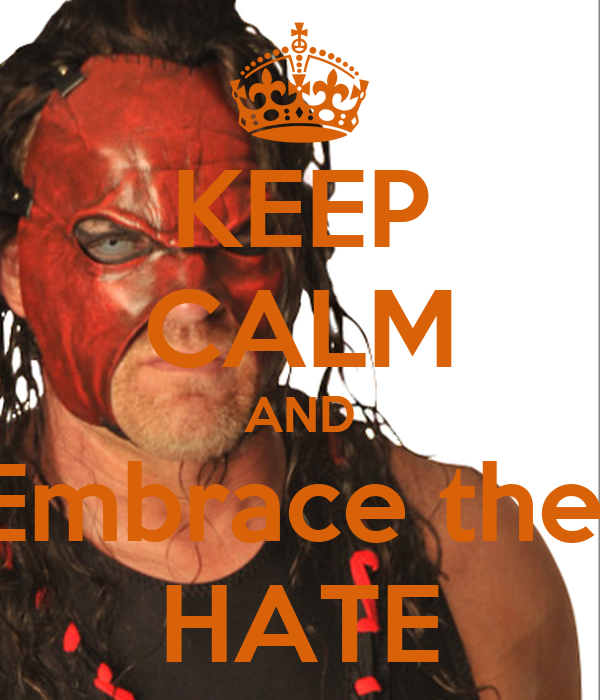KEEP CALM AND Embrace the  HATE