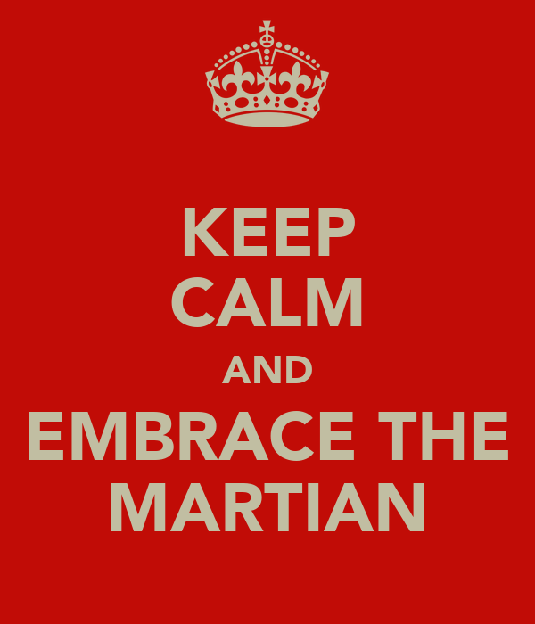KEEP CALM AND EMBRACE THE MARTIAN