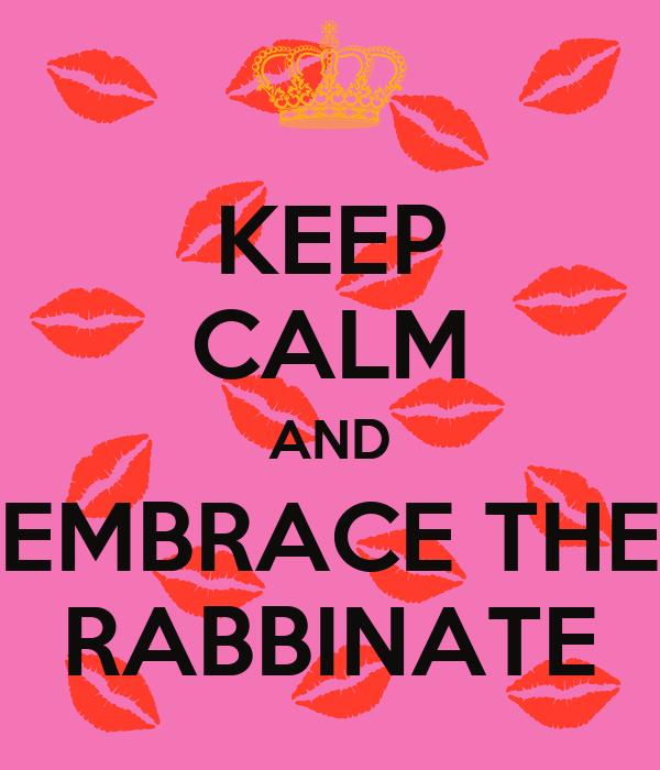 KEEP CALM AND EMBRACE THE RABBINATE