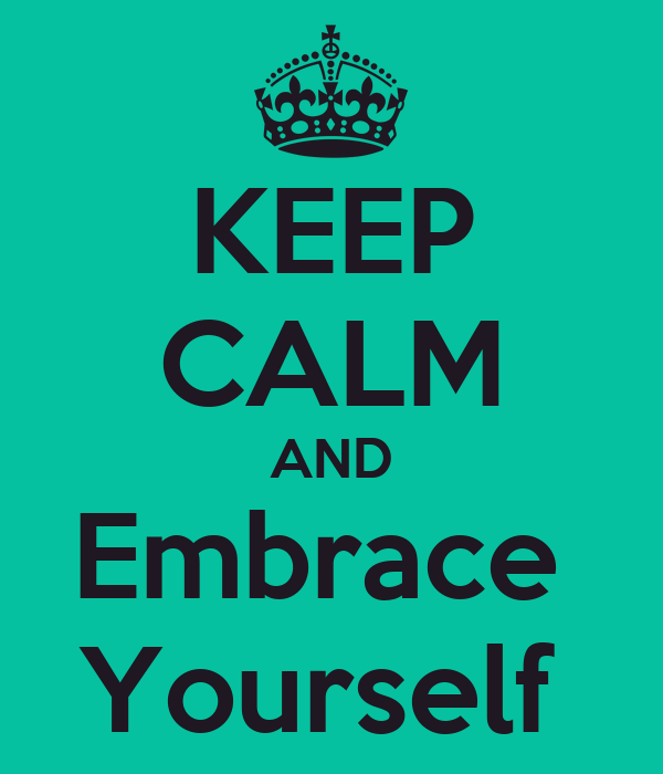 KEEP CALM AND Embrace  Yourself