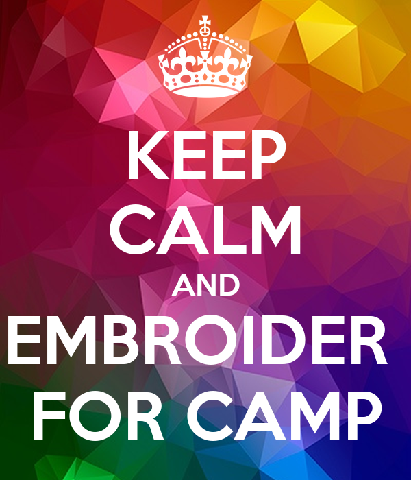KEEP CALM AND EMBROIDER  FOR CAMP