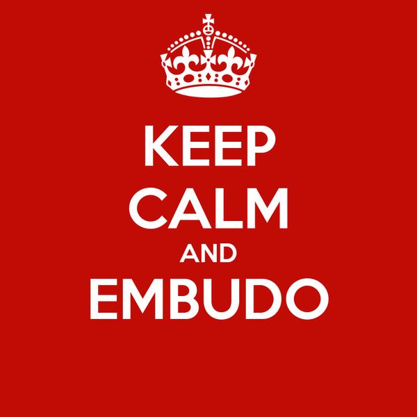 KEEP CALM AND EMBUDO