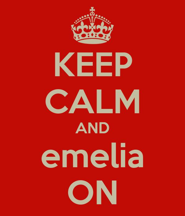 KEEP CALM AND emelia ON