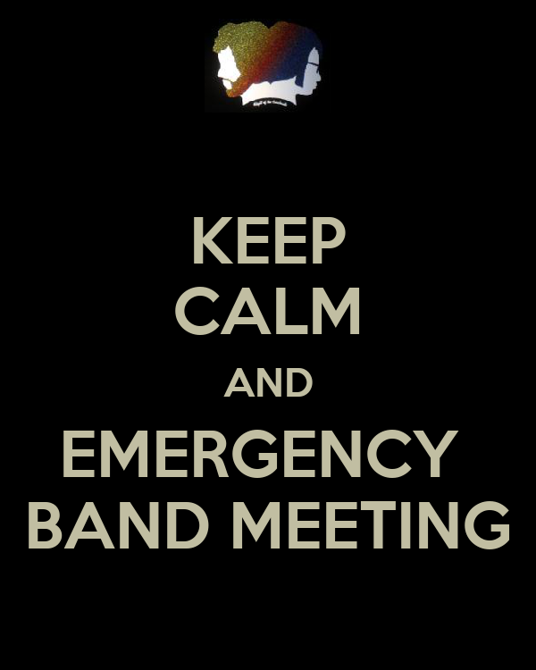 KEEP CALM AND EMERGENCY  BAND MEETING