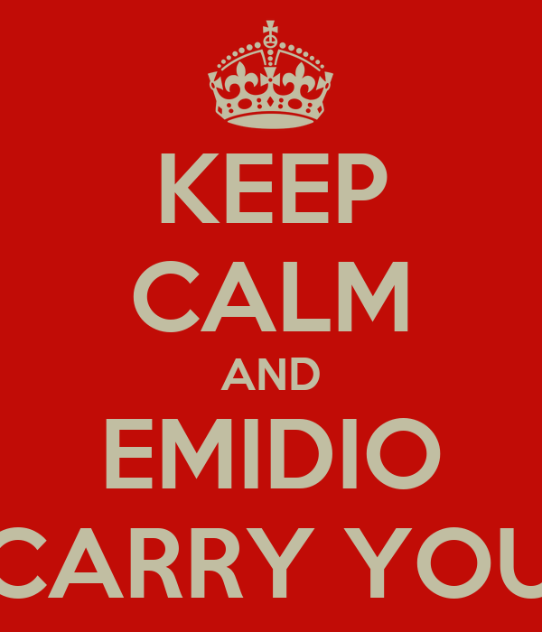 KEEP CALM AND EMIDIO CARRY YOU