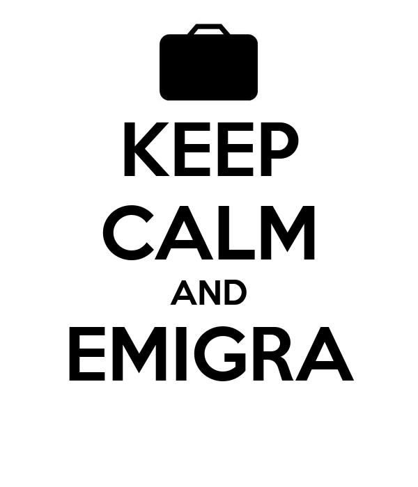 KEEP CALM AND EMIGRA